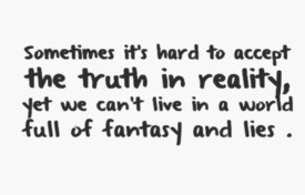 sometimes-its-hard-to-accept-the-truth-in-reality-yet-we-cant-live-in-a-world-full-of-fantasy-and-li-160449.jpg