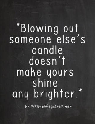 bullying-quotes-blowing-someones-candle-shine-brighter