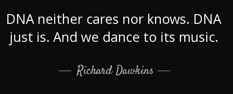 quote-dna-neither-cares-nor-knows-dna-just-is-and-we-dance-to-its-music-richard-dawkins-46-97-34.jpg