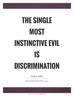 the-single-most-instinctive-evil-is-discrimination-quote-1