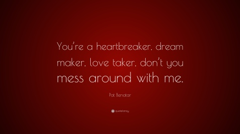 848601-Pat-Benatar-Quote-You-re-a-heartbreaker-dream-maker-love-taker-don