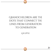 Grandchildren-are-the-dots-that-connect-the-lines-from-generation-to-generation.-–-Lois-Wyse